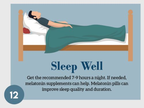 Stress Management Techniques 12. Sleep Well. Get the recommended 7-9 hours a night. If needed, melatonin supplements can help. Melatonin pills can improve sleep quality and duration.