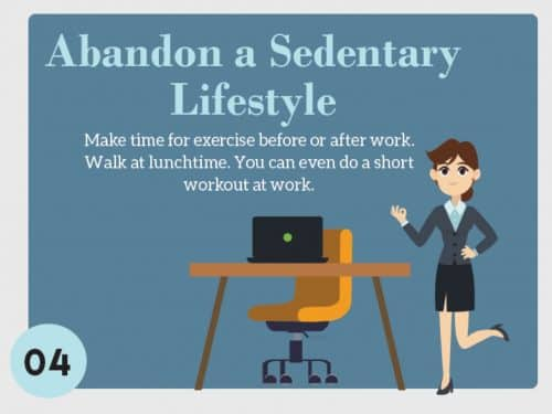 Stress Management Technique 4. Abandon a Sedentary Lifestyle. Make time for exercise before or after work. Walk at lunchtime. You can do even short workout at work.