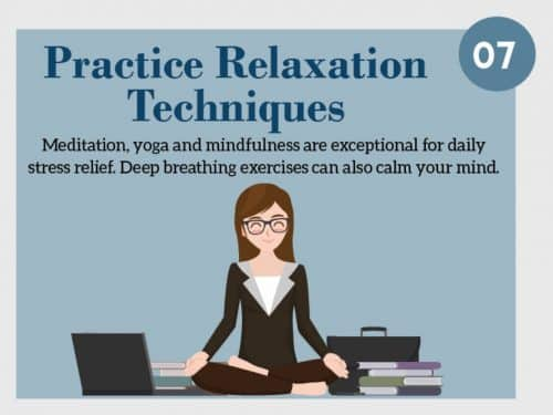 Stress Management Technique 7. Practice Relaxation Techniques. Meditation, yoga and mindfulness are exceptional for daily stress relief. Deep breathing exercises can also calm your mind.