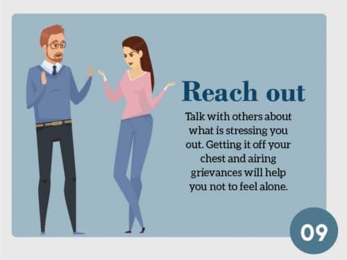 Stress Management Techniques 9. Reach Out. Talk with others about what is stressing you. Getting it off your chest and airing grievences will help you not to feel alone.